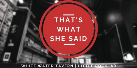 That's What She Said - Little Rock! tickets