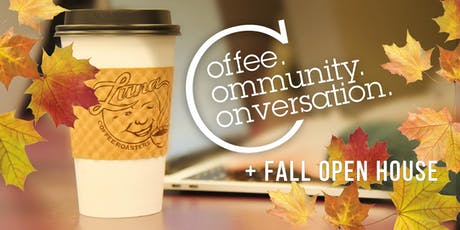 Coffee. Community. Conversation. + Fall Open House tickets