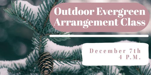 Outdoor Evergreen Arrangement Class