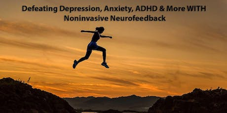 Defeating Depression, Anxiety, ADHD & More WITH Noninvasive Neurofeedback tickets