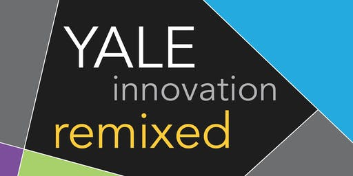 Yale Innovation Remixed: A Conversation and Reception