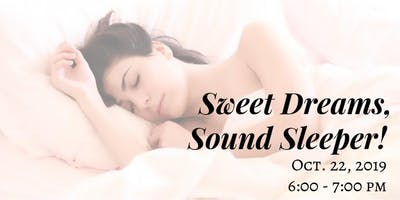 Sweet Dreams, Sound Sleeper- FREE Health Seminar