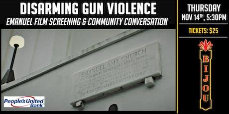 Disarming Gun Violence - Emanuel Film Screening and Community Conversation tickets