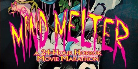 The Mind Melter: A 24 Hour Horror Movie Marathon tickets