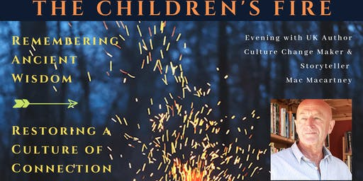 The Children's Fire - Remembering Ancient Wisdom, Restoring a Culture of Connection