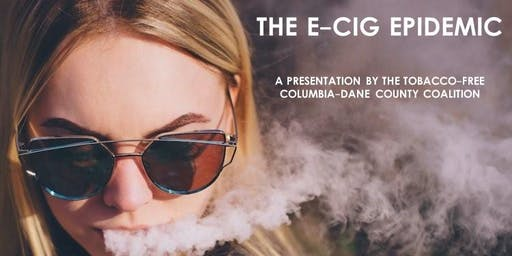 The E-Cig Epidemic - A presentation by the Tobacco-Free Columbia-Dane County Coalition