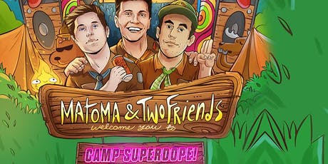 MATOMA + TWO FRIENDS Camp Superdope! tickets