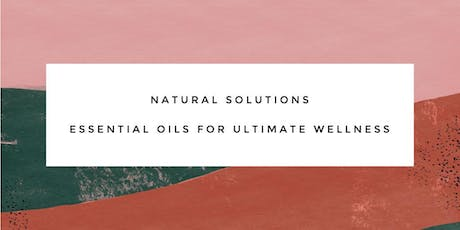 Natural Solutions - Essential oils for Ultimate Wellness tickets