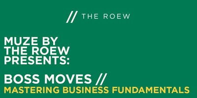 MUZE by THE ROEW Presents: Boss Moves // Mastering Business Fundamentals | Wed. October 30