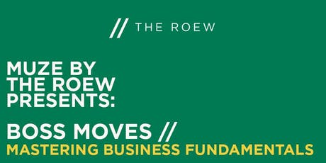 MUZE by THE ROEW Presents: Boss Moves // Mastering Business Fundamentals | Wed. October 30 tickets