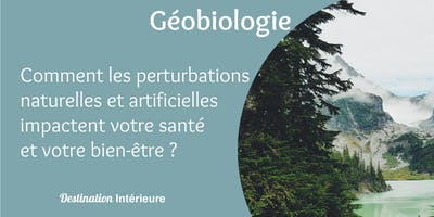 Géobiologie : Perturbations naturelles et artificielles dans l'habitat
