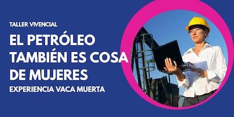 """Taller Vivencial """" EL PETRÓLEO TAMBIÉN ES COSA DE MUJERES"""" entradas"""