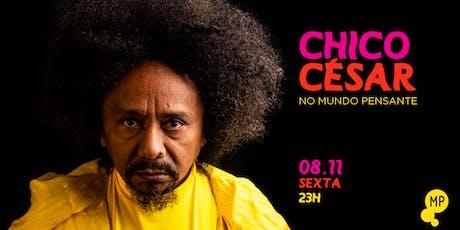 08/11 - CHICO CÉSAR NO MUNDO PENSANTE ingressos