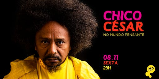 08/11 - CHICO CÉSAR NO MUNDO PENSANTE