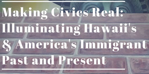 Making Civics Real: Hawaii's & America's Immigrant  Past & Present