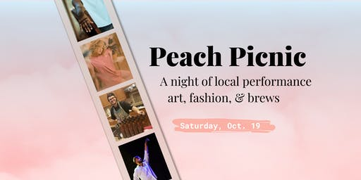 PEACH PICNIC: A night of local performance art, fashion, and brews