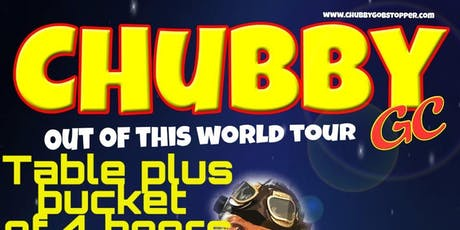 CHUBBY GC - Out of this world tour @The Sixfields tickets