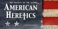 American Heretics - The Politics of the Gospel (Screening at First Unity)