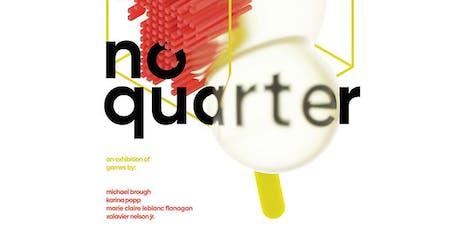 The 10th Annual No Quarter Exhibition tickets