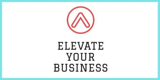 Elevate Your Business -  'Work Smart, Get More' Boot Camp