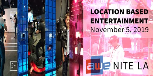AWE Nite LA:  Immersive Technology for Location Based Entertainment