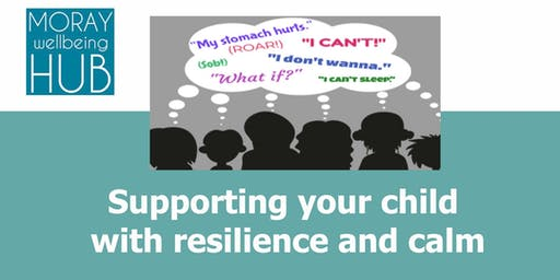 Supporting your child with resilience and calm, December 14th, 10-1pm, Buckie.