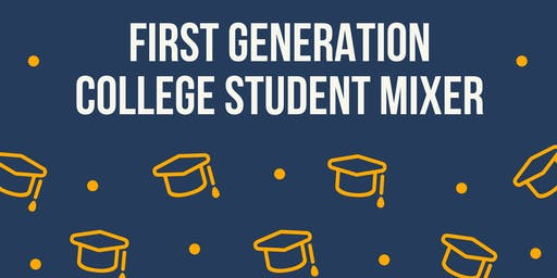 First Generation College Student Mixer