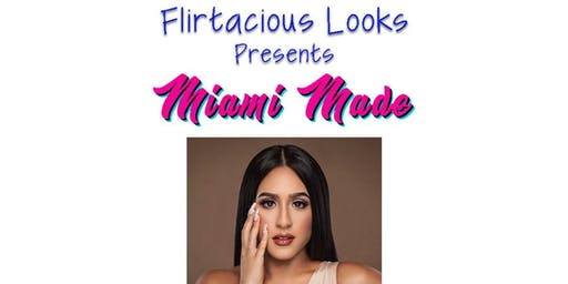 @flirtaciouslooks Presents: MIAMI MADE