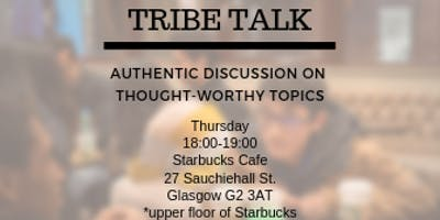 Tribe Talk: Authentic Discussion on Thought-Worthy Topics