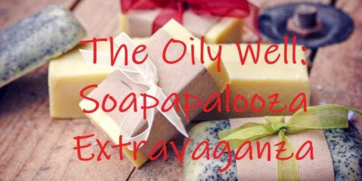 The Oily Well: Soapapalooza Extravaganza