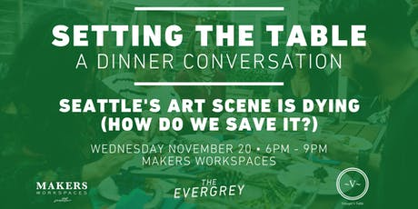 Setting The Table: Seattle's Art Scene is Dying (How do we save it?) tickets