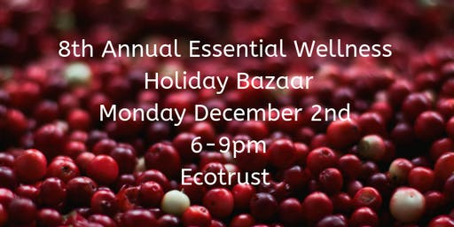 8th Annual Essential Wellness Holiday Bazaar ~ Reserve Your Vendor Table