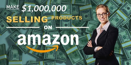 FREE Online Marketing Workshop-How to Make 1 Million Dollar Sales on Amazon tickets