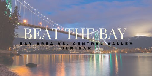 Beat the Bay! Bay Area Vs Central Valley Living Seminar
