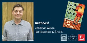 Authors! with Kevin Wilson presented by the Library...