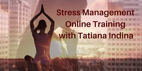 Stress Management Online Training with Tatiana Indina / CEO 2.0 ONLINE COURSE tickets