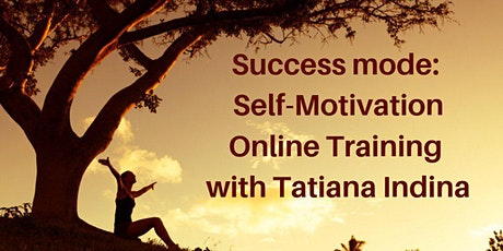 SUCCESS MODE: Self-Motivation Training with Tatiana Indina / CEO2.0 ONLINE PROGRAM tickets
