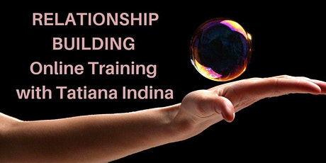 Relationship Building Training with Tatiana Indina / CEO2.0 ONLINE PROGRAM tickets