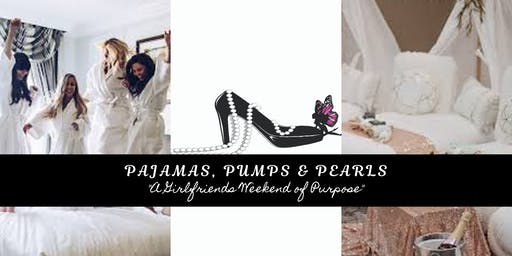 "Pajamas, Pumps & Pearls "" A Girlfriends Weekend of Purpose"""