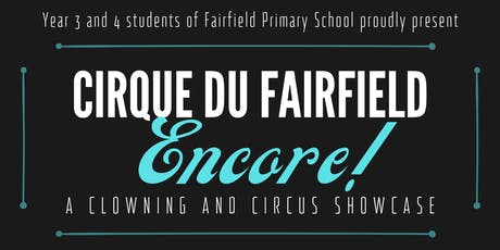 Cirque Du Fairfield – Encore! A Year 3/4 Fairfield PS Production tickets