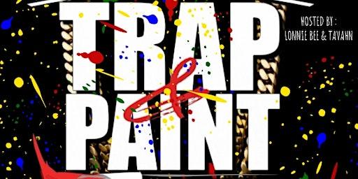 Trap & Paint Networking & Entertainment POP UP SHOP!!