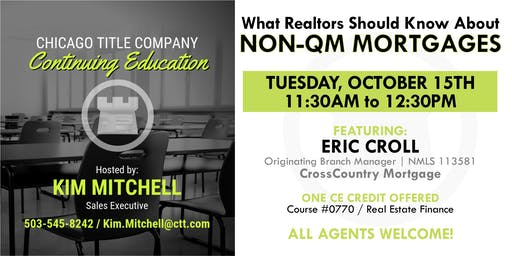 """1 Hr. CE- """"What Realtors Should Know About NON-QM MORTGAGES """" Presented By: Eric Croll CrossCountry"""