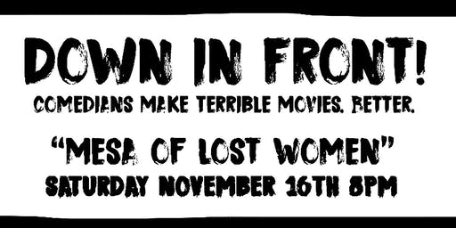 "Film + Comedy: Down In Front! ""Mesa of Lost Women"""