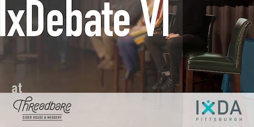 IxDebate VI