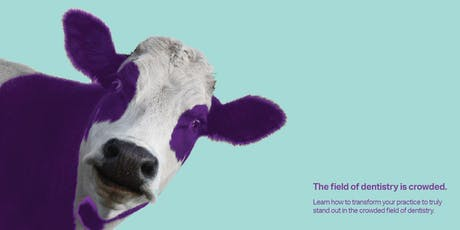 Purple Cow Dentistry - Learn how to stand out in a crowded Dental field. tickets