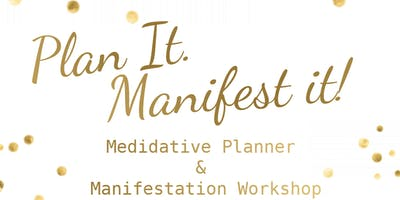 Plan it. Manifest it!  Manifestation Meditative Workshop