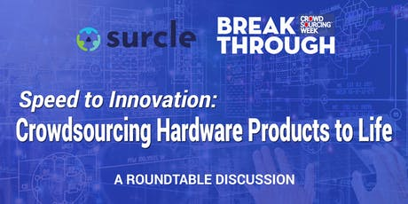 Speed to Innovation: Crowdsourcing Hardware Products to Life  tickets