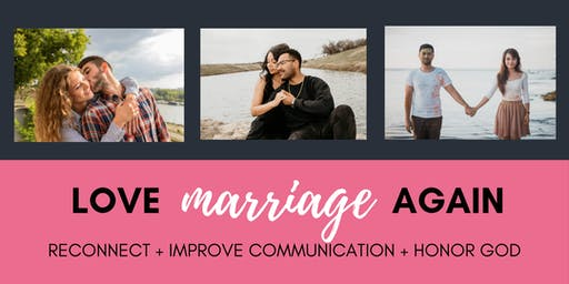 Love Marriage Again Seminar | Reconnect, Improve Communication, Honor God