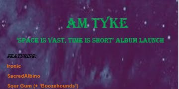 AM Tyke: 'space is vast, time is short' Launch