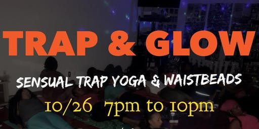TRAP N' GLOW: Sensual Trap YOGA GLOW PARTY